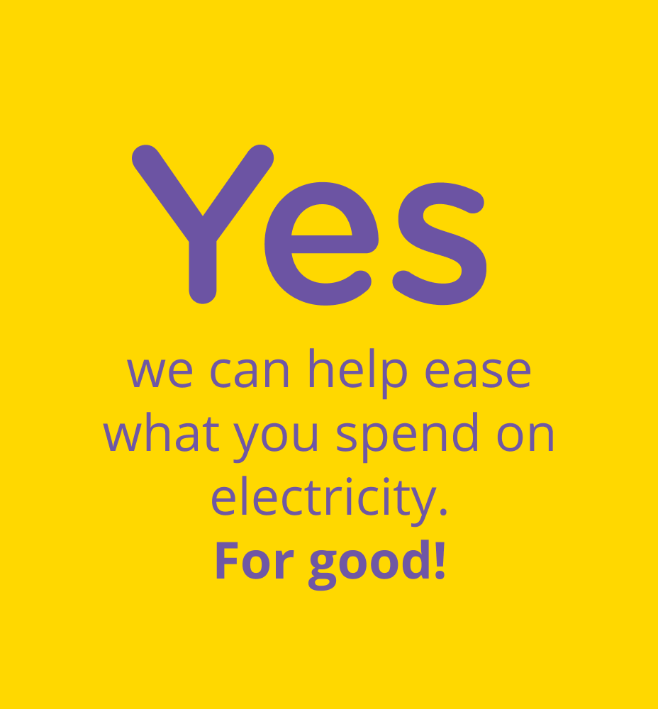 Yes we can help ease what you spend on electricity. For good!